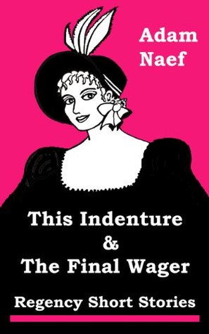 This Indenture & The Final Wager (Regency Short Stories)