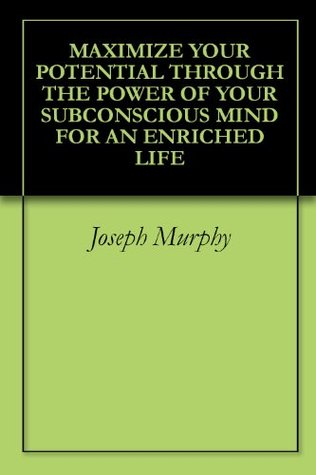 Maximize your potential through the power of your subconscious mind maximize your potential through the power of your subconscious mind for an enriched life by joseph murphy fandeluxe Images