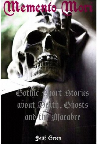 Memento Mori: Gothic Short Stories about Death, Ghosts and the Macabre
