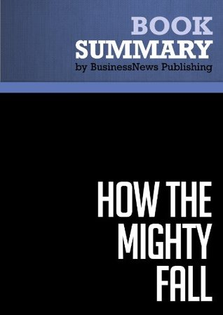 Summary: How the Mighty Fall - Jim Collins: And Why Some Companies Never Give In