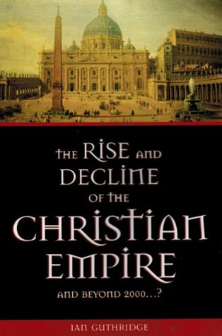 The Rise and Decline of the Christian Empire