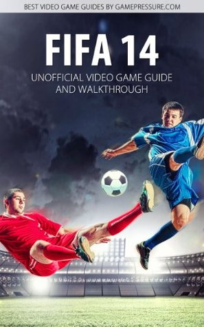 FIFA 14 - Unofficial Video Game Guide & Walkthrough