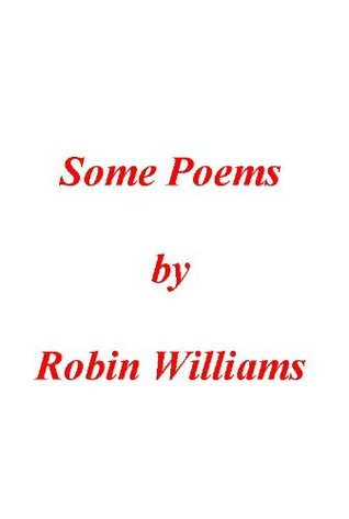 Some Poems by Robin Williams