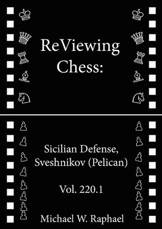 ReViewing Chess: Sicilian, Sveshnikov (Pelican), Vol. 220.1 (ReViewing Chess: Openings)