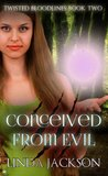 Conceived From Evil by Linda    Jackson