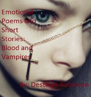 Emotional Poems and Short Stories by Destinye Robinson