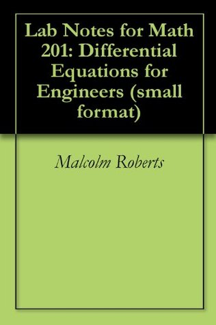 Lab Notes for Math 201: Differential Equations for Engineers