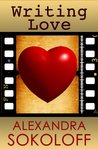 Writing Love by Alexandra Sokoloff