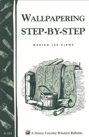 wallpapering-step-by-step-storey-s-country-wisdom-bulletin-a-113-storey-publishing-bulletin