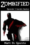 Garden Harbor (Zombified Episode #3)