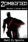 Garden Harbor (Zombified Episode #3)