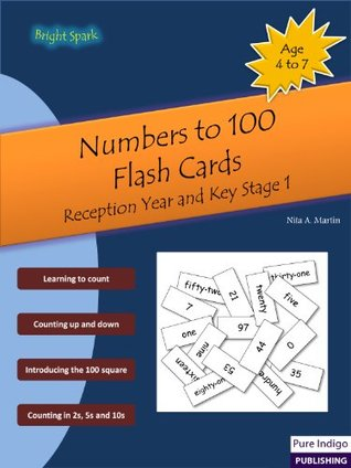 Numbers to 100 Flash Cards : Reception year and Key Stage 1 (Age 4-7) (Bright Spark Book 2)