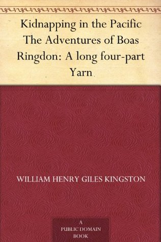 Kidnapping in the Pacific The Adventures of Boas Ringdon: A long four-part Yarn