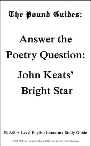 Answer the Poetry Question: John Keats' Bright Star. The Pound Guides: IB A/S A-Level English Literature Study Guide
