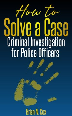 How to Solve a Case: Criminal Investigation for Police Officers