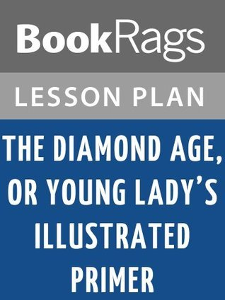 The Diamond Age, or, Young Lady's Illustrated Primer by Neal Stephenson Lesson Plans