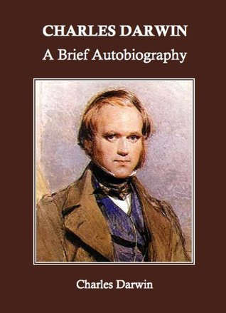 Charles Darwin: A Brief Autobiography