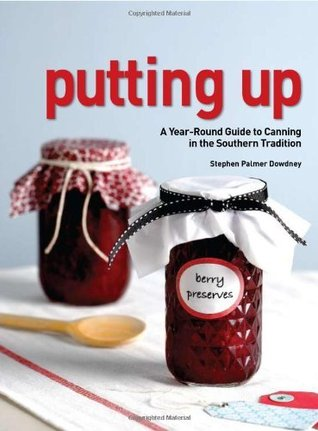 Putting Up: A Seasonal Guide to Canning in the Southern Tradition