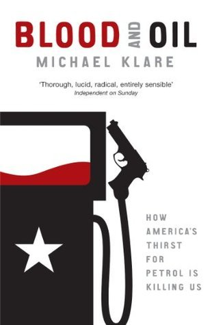 Blood and Oil: The Dangers and Consequences of America's Growing Petroleum Dependency