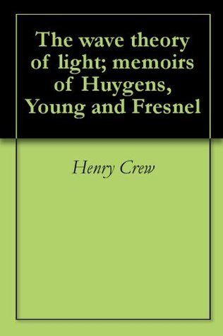 The wave theory of light; memoirs of Huygens, Young and Fresnel