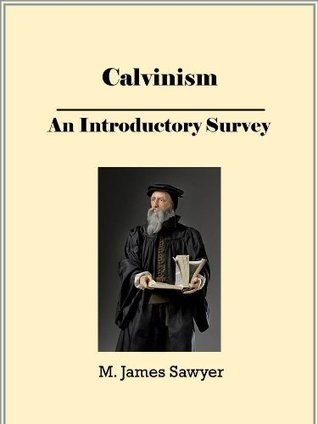 Calvinism (Reformed Theology): An Introductory Survey