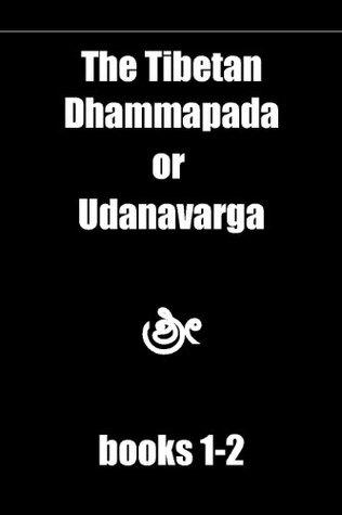 Books 1 & 2 of the Tibetan Dhammapada, called the Udanavarga