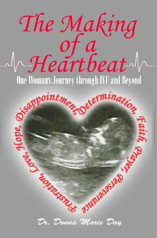 The Making of a Heartbeat: One Woman's Journey Through IVF and Beyond...