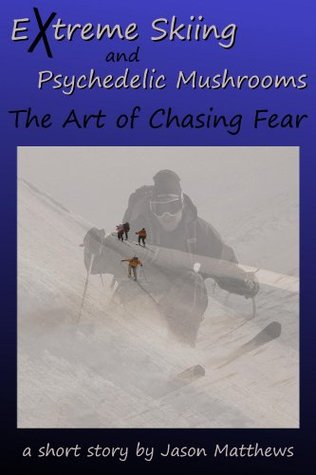 extreme-skiing-and-psychedelic-mushrooms-the-art-of-chasing-fear