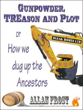 Gunpowder, TREason and Plot, or How we dug up the Ancestors