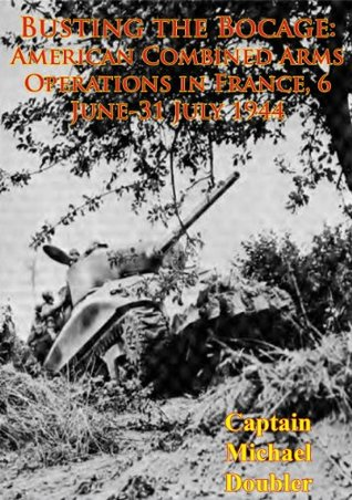 busting-the-bocage-american-combined-arms-operations-in-france-6-june-31-july-1944-illustrated-edition