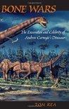 Bone Wars: The Excavation Of Andrew Carnegie's Dinosaur: The Excavation and Celebrity of Andrew Carnegie's Dinosaur