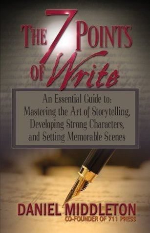 The 7 Points of Write: An Essential Guide to Mastering the Art of Storytelling, Developing Strong Characters, and Setting Memorable Scenes