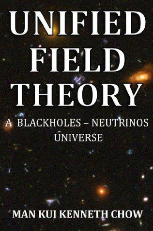 Unified Field Theory - A blackholes- neutrinos universe
