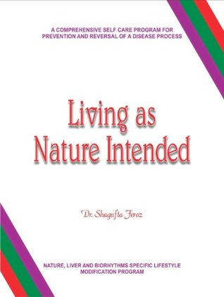 Living as Nature Intended: Revised Edition A comprehensive healthcare program for positive, preventive and regenerative health