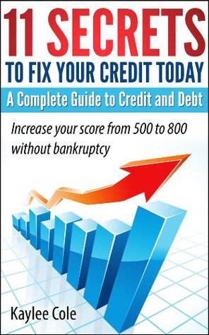 11 Secrets to Fix Your Credit Today  A Complete Guide to Credit And Debt Buscar libros de descarga de isbn