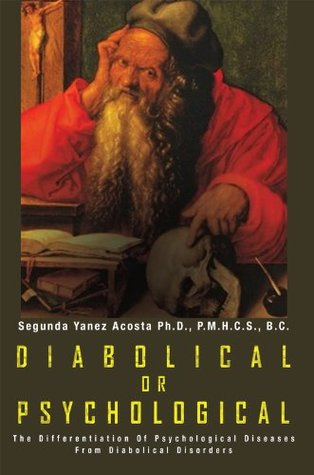 DIABOLICAL ORPSYCHOLOGICAL; The Differentiation Of Psychological Diseases From Diabolical Disorders