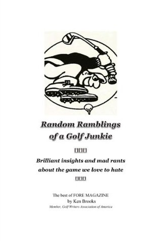 Random Ramblings of a Golf Junkie: brilliant insights and mad rants about the game we love to hate