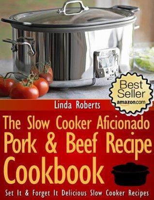 Slow Cooker Pork & Beef - The Slow Cooker Aficionado Pork & Beef Recipe Cookbook