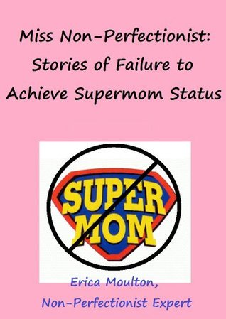 miss-non-perfectionist-stories-of-failure-to-achieve-supermom-status