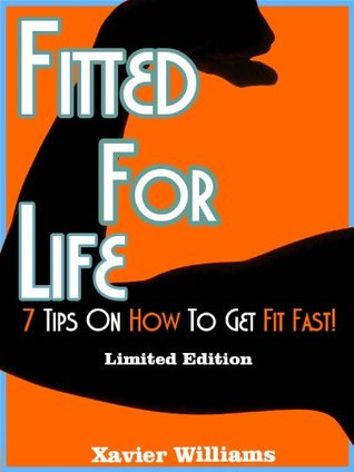 Fitted for Life: 7 Tips On How To Get Fit Fast! -Limited Edition