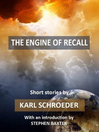 The Engine of Recall by Karl Schroeder