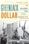 Greenback Dollar: The Incredible Rise of The Kingston Trio (American Folk Music and Musicians Series)