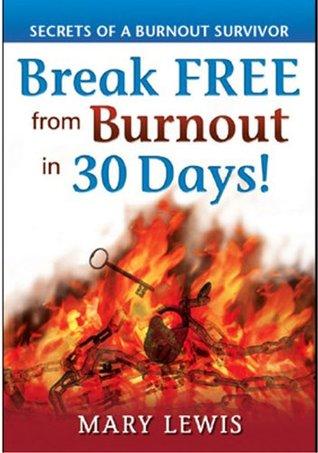 Break Free from Burnout in 30 Days! Secrets of a Burnout Survivor