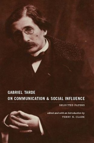 Gabriel Tarde On Communication and Social Influence: Selected Papers (Heritage of Sociology Series)