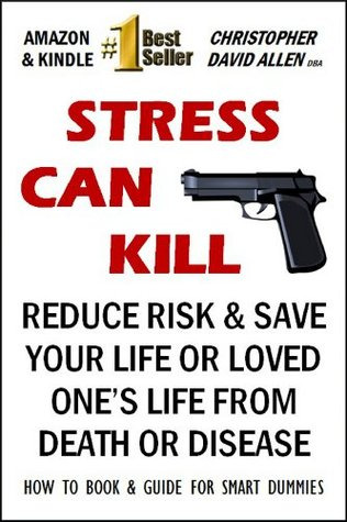 Stress Can Kill Reduce Risk & Save Your Life Or A Loved One's Life From Death Or Disease How To Book & Guide For Smart Dummies