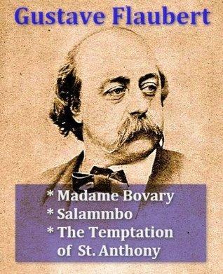 Gustave Flaubert - Madame Bovary, Salammbo, & The Temptation of St. Anthony