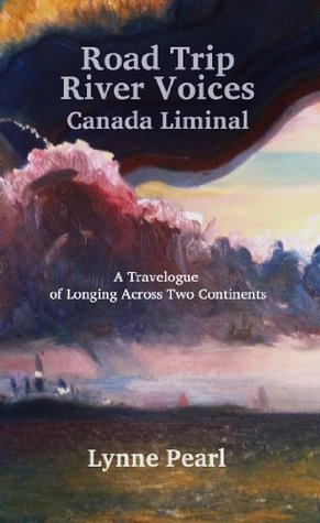 Road Trip River Voices: Canada Liminal