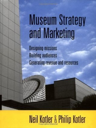 Museum Strategy and Marketing: Designing Missions, Building Audiences, Generating Revenue and Resources (Jossey-Bass Nonprofit & Public Management Series)
