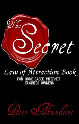 The Secret Law of Attraction Book: for Home-based Internet Business Owners