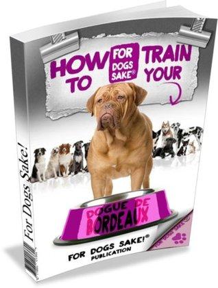 How to Train Dogue de Bordeaux